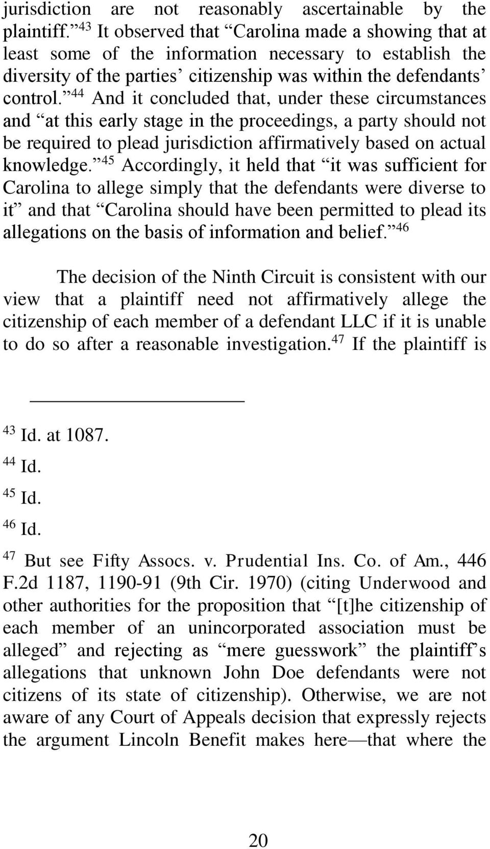 44 And it concluded that, under these circumstances and at this early stage in the proceedings, a party should not be required to plead jurisdiction affirmatively based on actual knowledge.