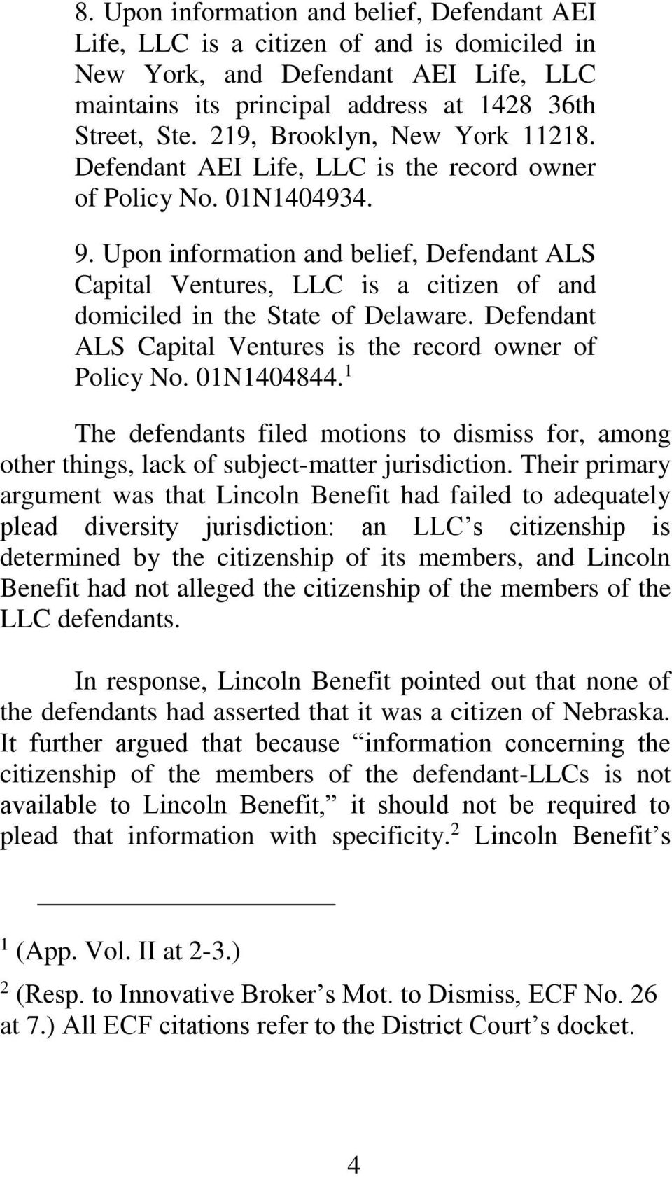 Upon information and belief, Defendant ALS Capital Ventures, LLC is a citizen of and domiciled in the State of Delaware. Defendant ALS Capital Ventures is the record owner of Policy No. 01N1404844.