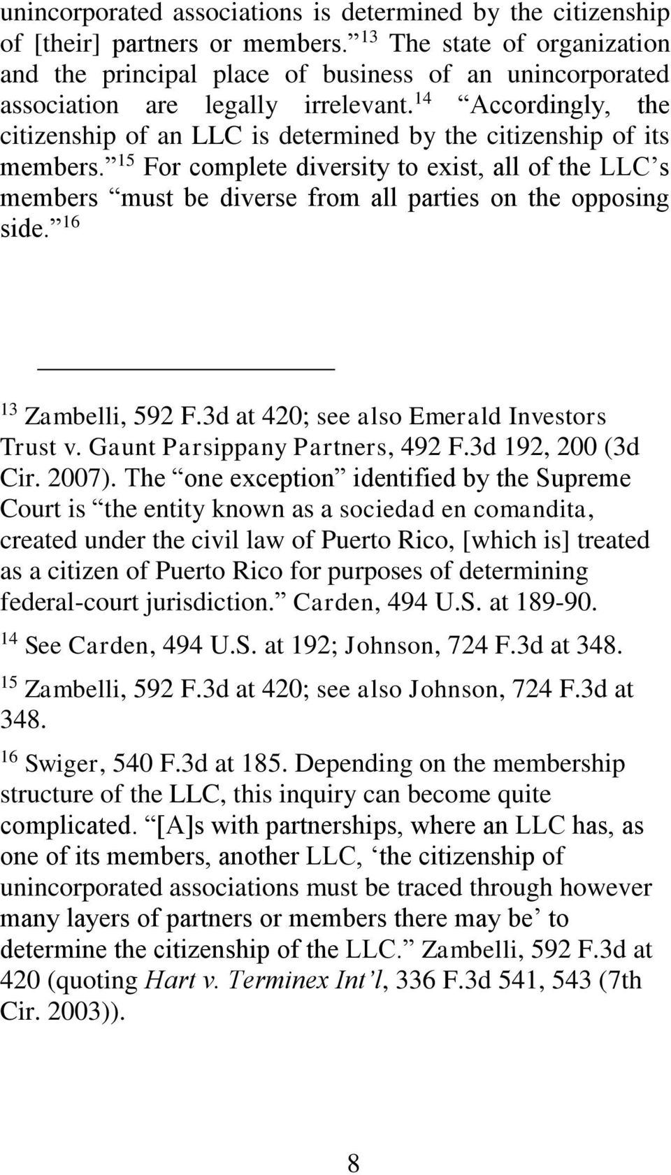 14 Accordingly, the citizenship of an LLC is determined by the citizenship of its members.