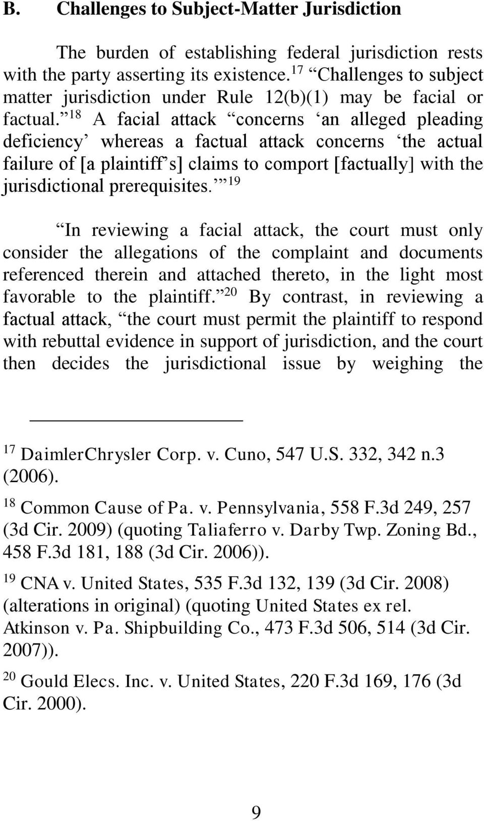 18 A facial attack concerns an alleged pleading deficiency whereas a factual attack concerns the actual failure of [a plaintiff s] claims to comport [factually] with the jurisdictional prerequisites.