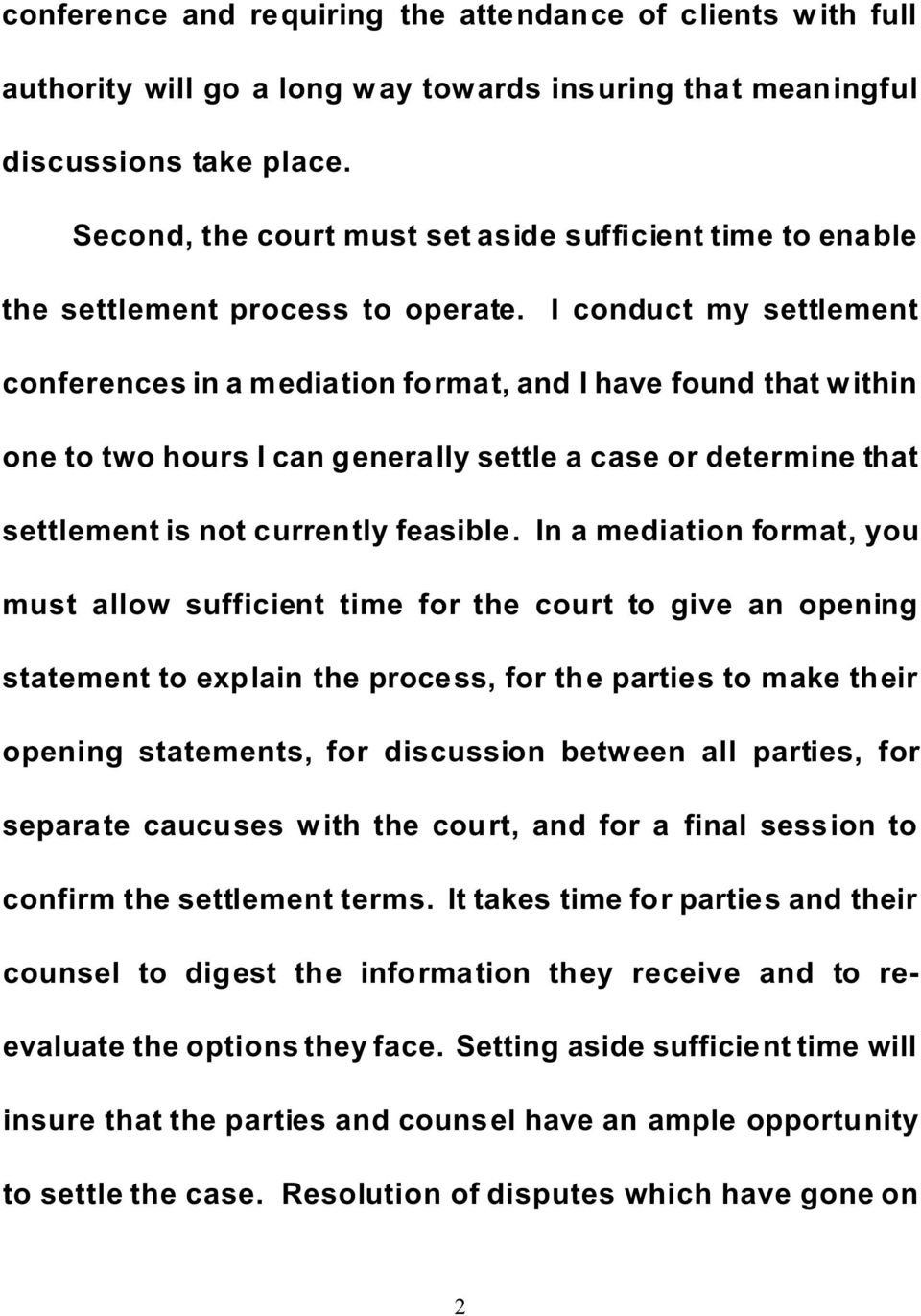 I conduct my settlement conferences in a mediation format, and I have found that within one to two hours I can generally settle a case or determine that settlement is not currently feasible.