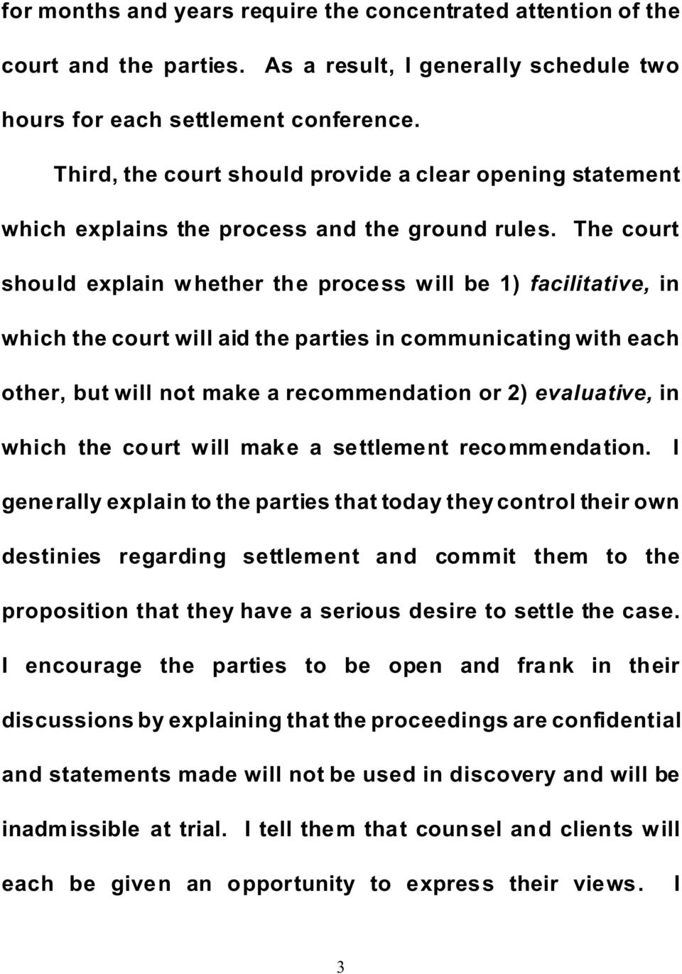 The court should explain whether the process will be 1) facilitative, in which the court will aid the parties in communicating with each other, but will not make a recommendation or 2) evaluative, in