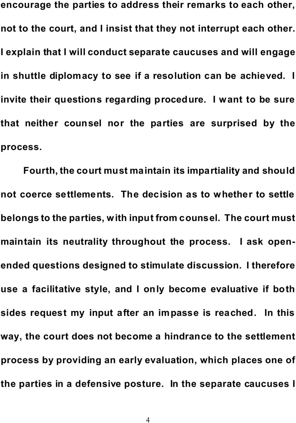 I want to be sure that neither counsel nor the parties are surprised by the process. Fourth, the court must maintain its impartiality and should not coerce settlements.
