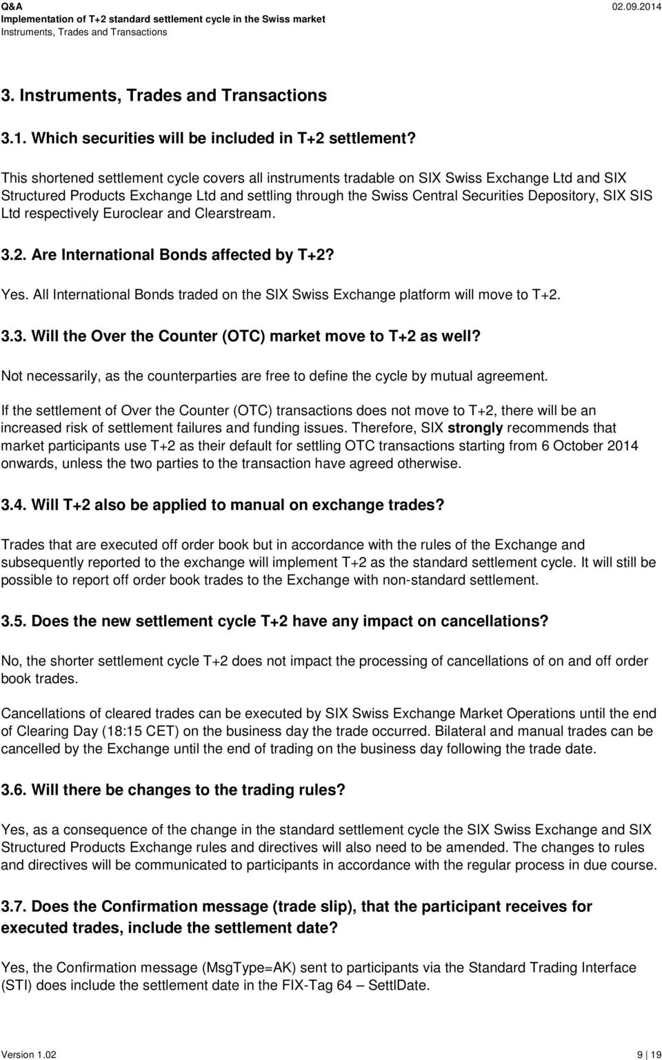 SIS Ltd respectively Euroclear and Clearstream. 3.2. Are International Bonds affected by T+2? Yes. All International Bonds traded on the SIX Swiss Exchange platform will move to T+2. 3.3. Will the Over the Counter (OTC) market move to T+2 as well?