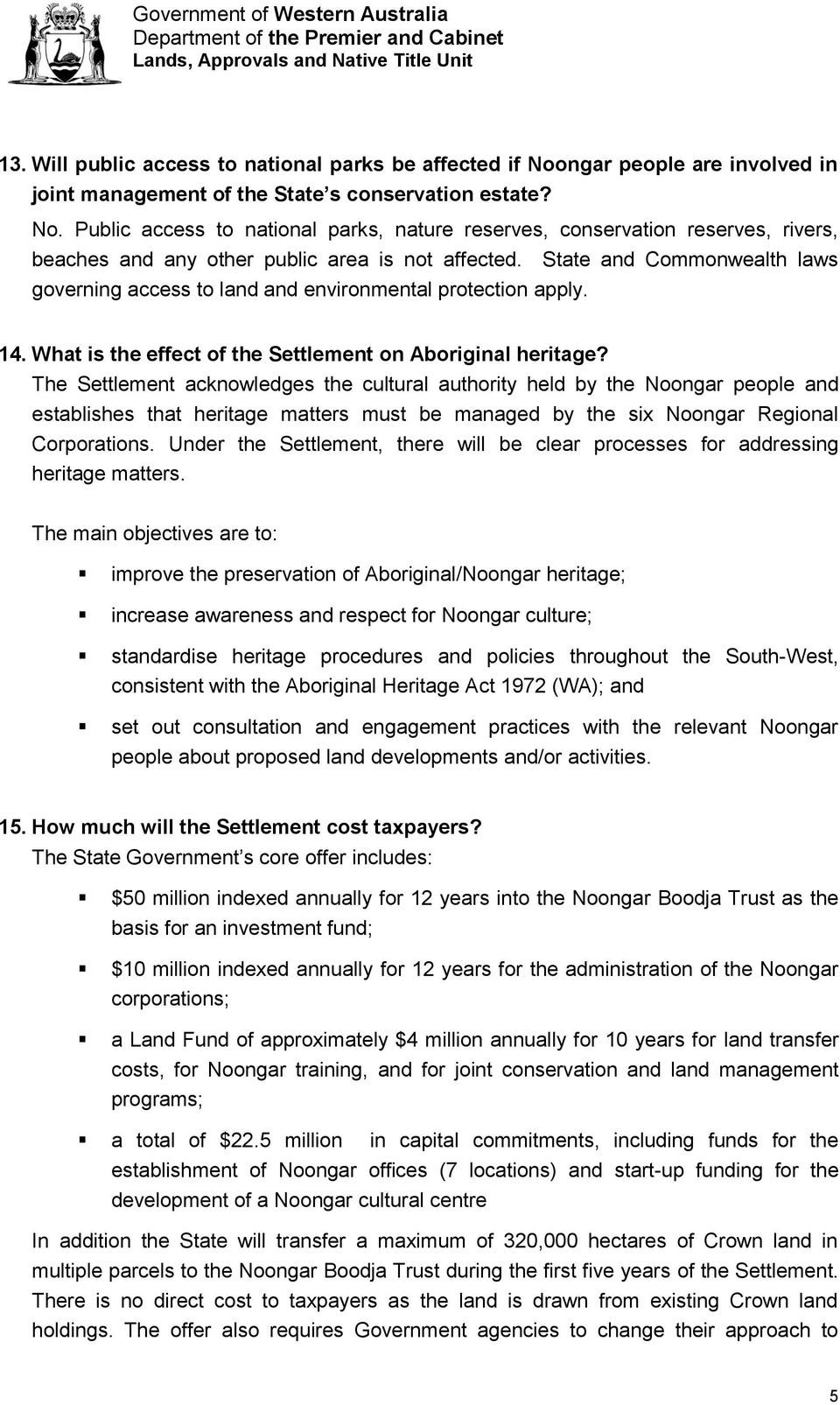 The Settlement acknowledges the cultural authority held by the Noongar people and establishes that heritage matters must be managed by the six Noongar Regional Corporations.