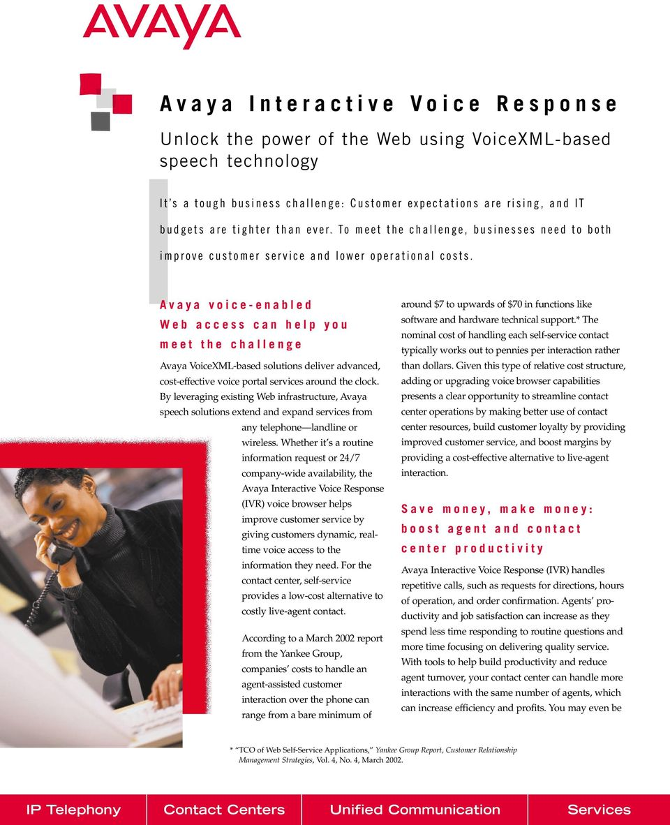 Avaya voice-enabled Web access can help you meet the challenge Avaya VoiceXML-based solutions deliver advanced, cost-effective voice portal services around the clock.
