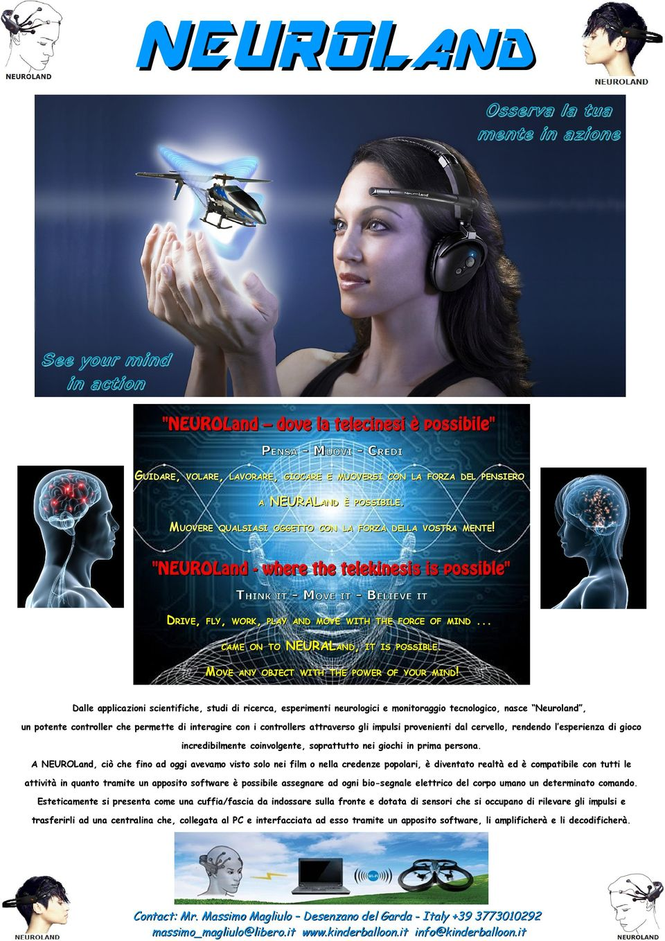 """NEUROLand - where the telekinesis is possible"" THINK DRIVE, IT - MOVE IT - BELIEVE IT FLY, WORK, PLAY AND MOVE WITH THE FORCE OF MIND CAME ON TO MOVE NEURALAND,... IT IS POSSIBLE."