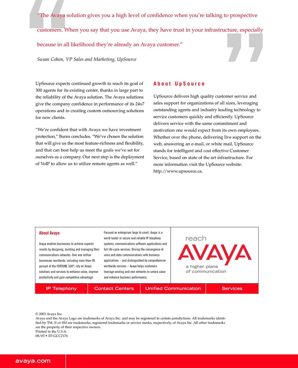 Susan Cohen, VP Sales and Marketing, UpSource UpSource expects continued growth to reach its goal of 300 agents for its existing center, thanks in large part to the reliability of the Avaya solution.