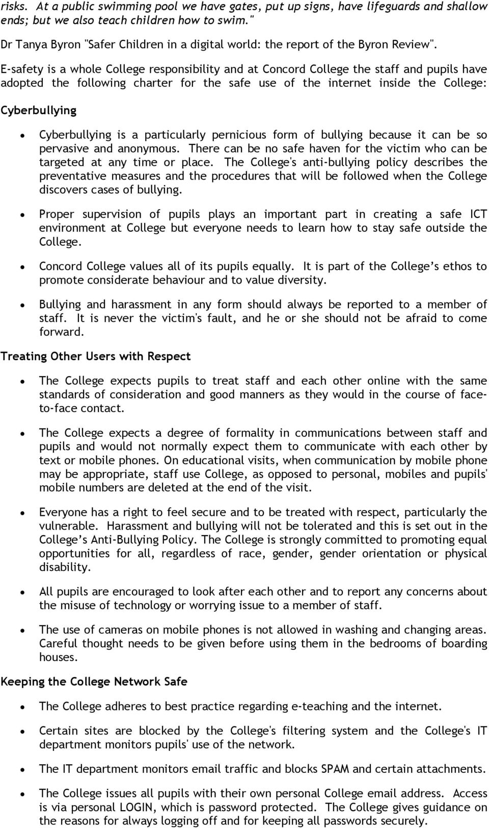 E-safety is a whole College responsibility and at Concord College the staff and pupils have adopted the following charter for the safe use of the internet inside the College: Cyberbullying
