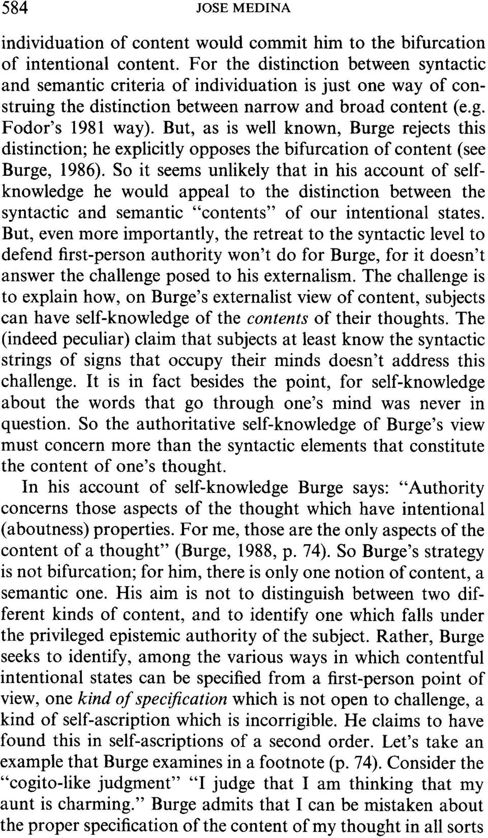 But, as is well known, Burge rejects this distinction; he explicitly opposes the bifurcation of content (see Burge, 1986).