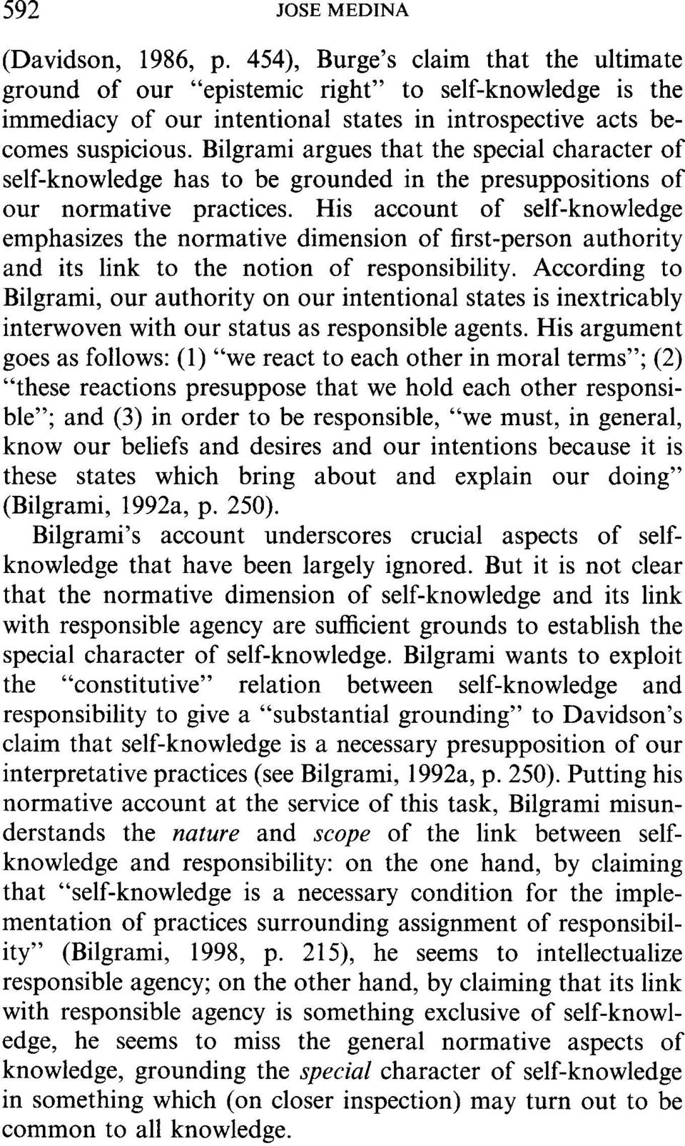 Bilgrami argues that the special character of self-knowledge has to be grounded in the presuppositions of our normative practices.