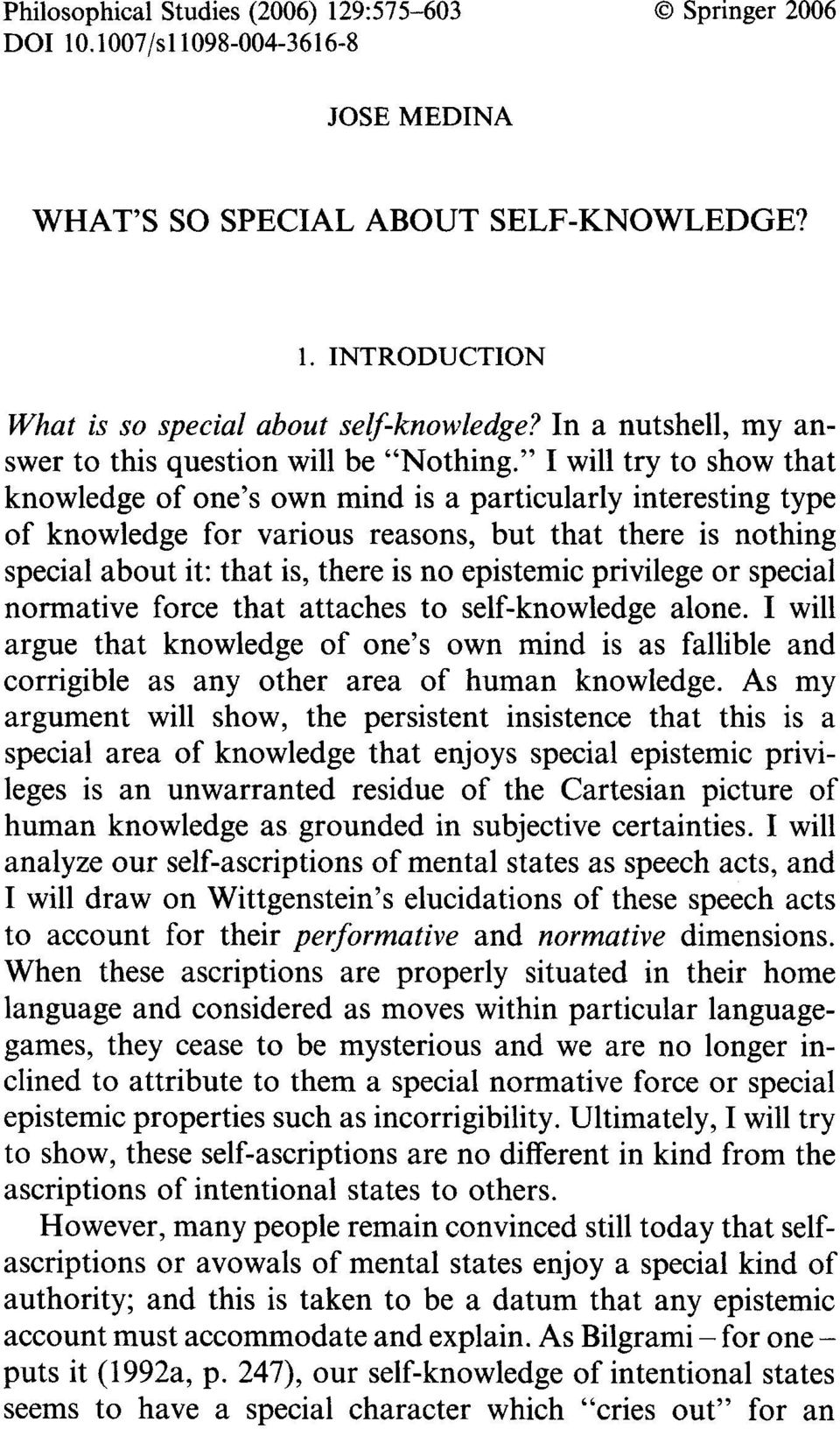 """ I will try to show that knowledge of one's own mind is a particularly interesting type of knowledge for various reasons, but that there is nothing special about it: that is, there is no epistemic"