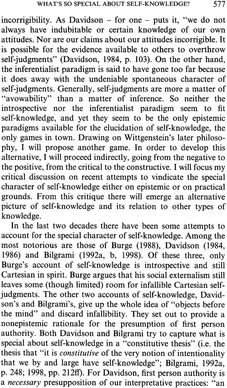 On the other hand, the inferentialist paradigm is said to have gone too far because it does away with the undeniable spontaneous character of self-judgments.