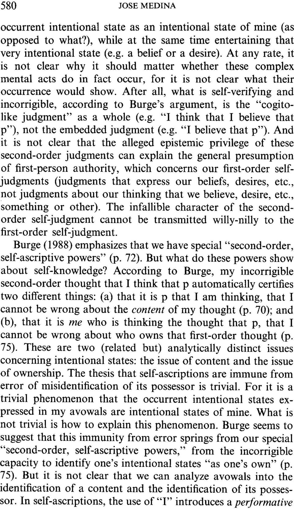 "After all, what is self-verifying and incorrigible, according to Burge's argument, is the ""cogitolike judgment"" as a whole (e.g. ""I think that I believe that p""), not the embedded judgment (e.g. ""I believe that p"")."