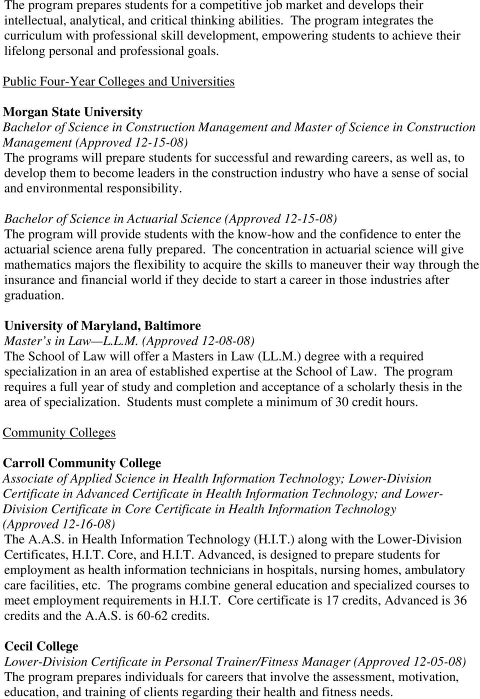 Public Four-Year Colleges and Universities Morgan State University Bachelor of Science in Construction Management and Master of Science in Construction Management (Approved 12-15-08) The programs