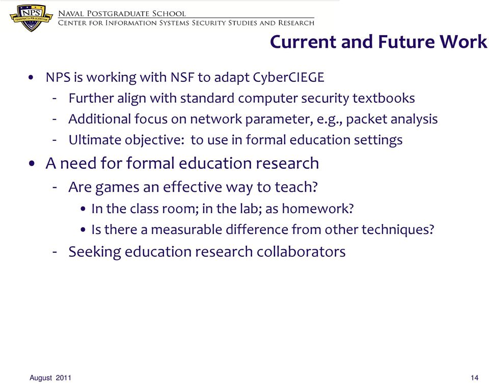 , packet analysis - Ultimate objective: to use in formal education settings A need for formal education research - Are