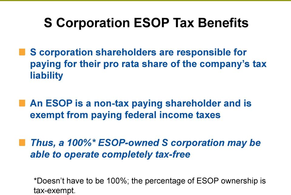 exempt from paying federal income taxes Thus, a 100%* ESOP-owned S corporation may be able to