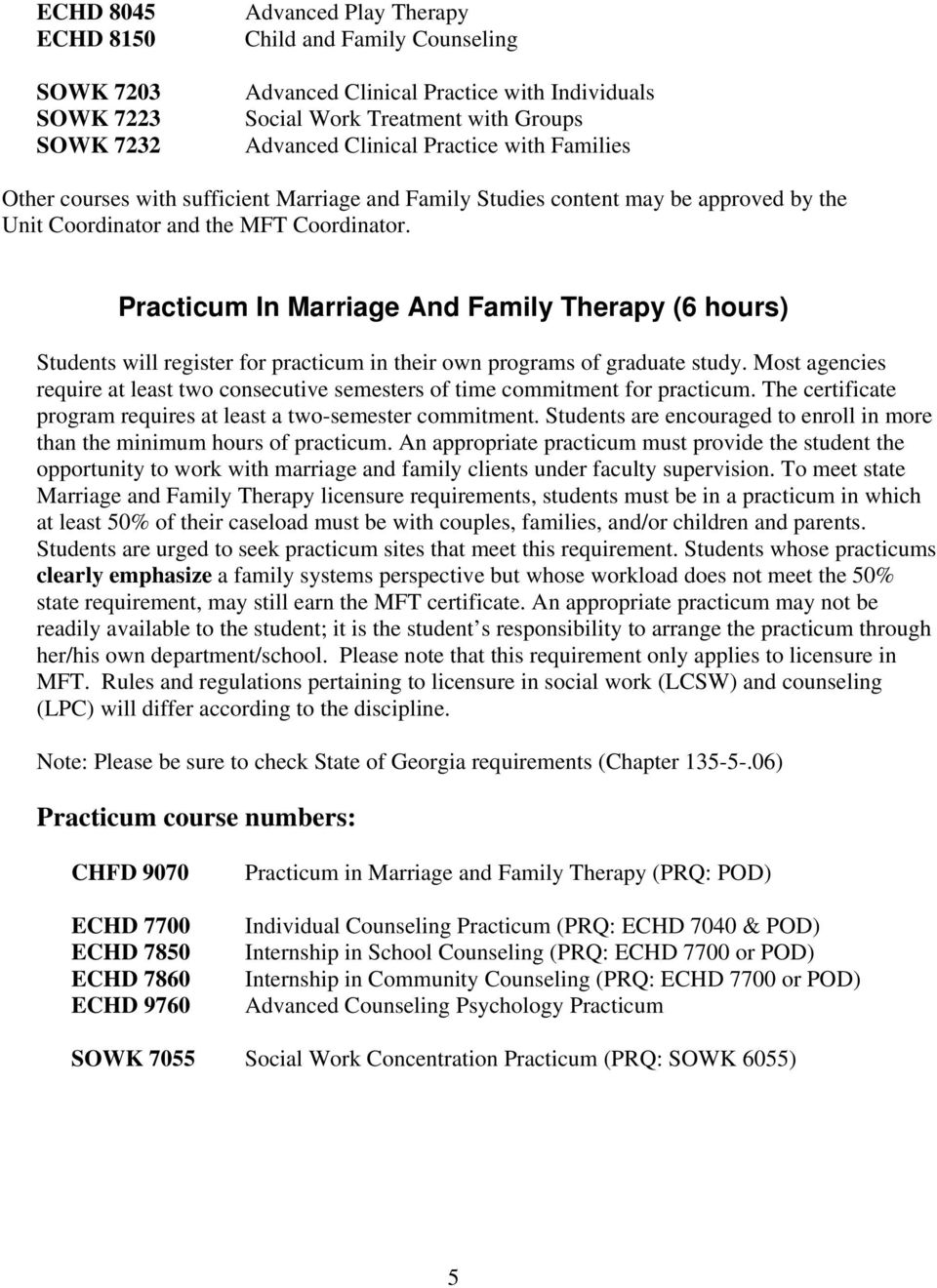 Practicum In Marriage And Family Therapy (6 hours) Students will register for practicum in their own programs of graduate study.