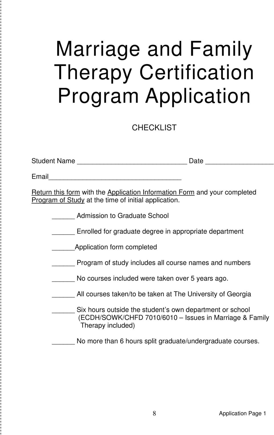 Admission to Graduate School Enrolled for graduate degree in appropriate department Application form completed Program of study includes all course names and numbers No courses