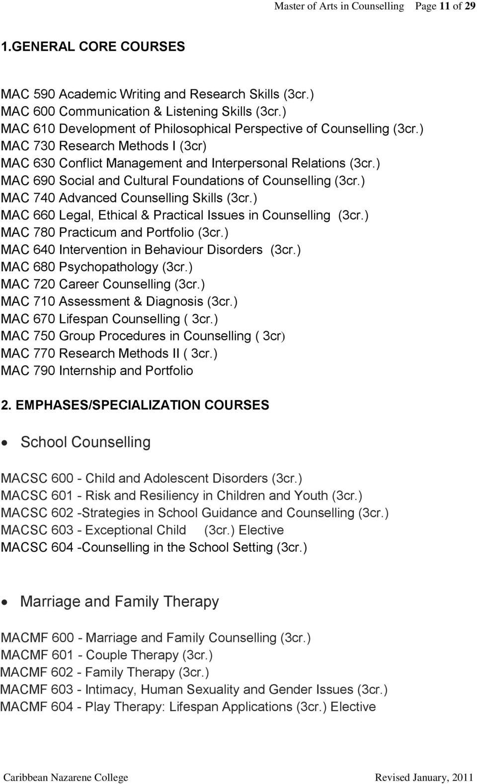) MAC 690 Social and Cultural Foundations of Counselling (3cr.) MAC 740 Advanced Counselling Skills (3cr.) MAC 660 Legal, Ethical & Practical Issues in Counselling (3cr.