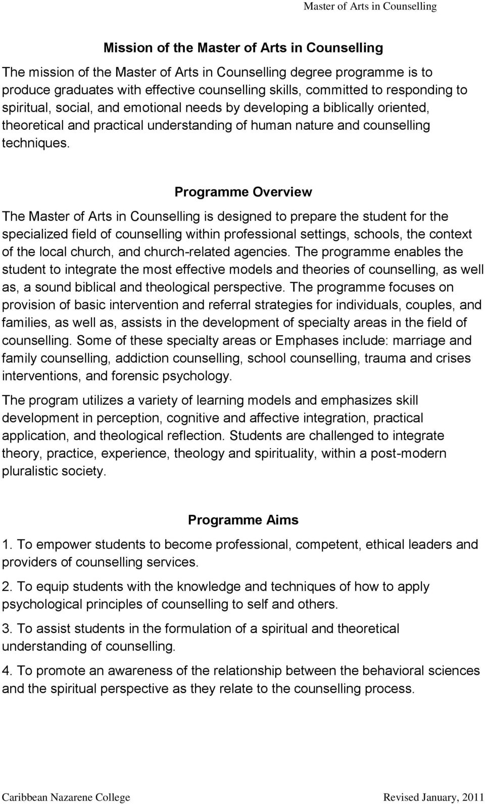 Programme Overview The Master of Arts in Counselling is designed to prepare the student for the specialized field of counselling within professional settings, schools, the context of the local