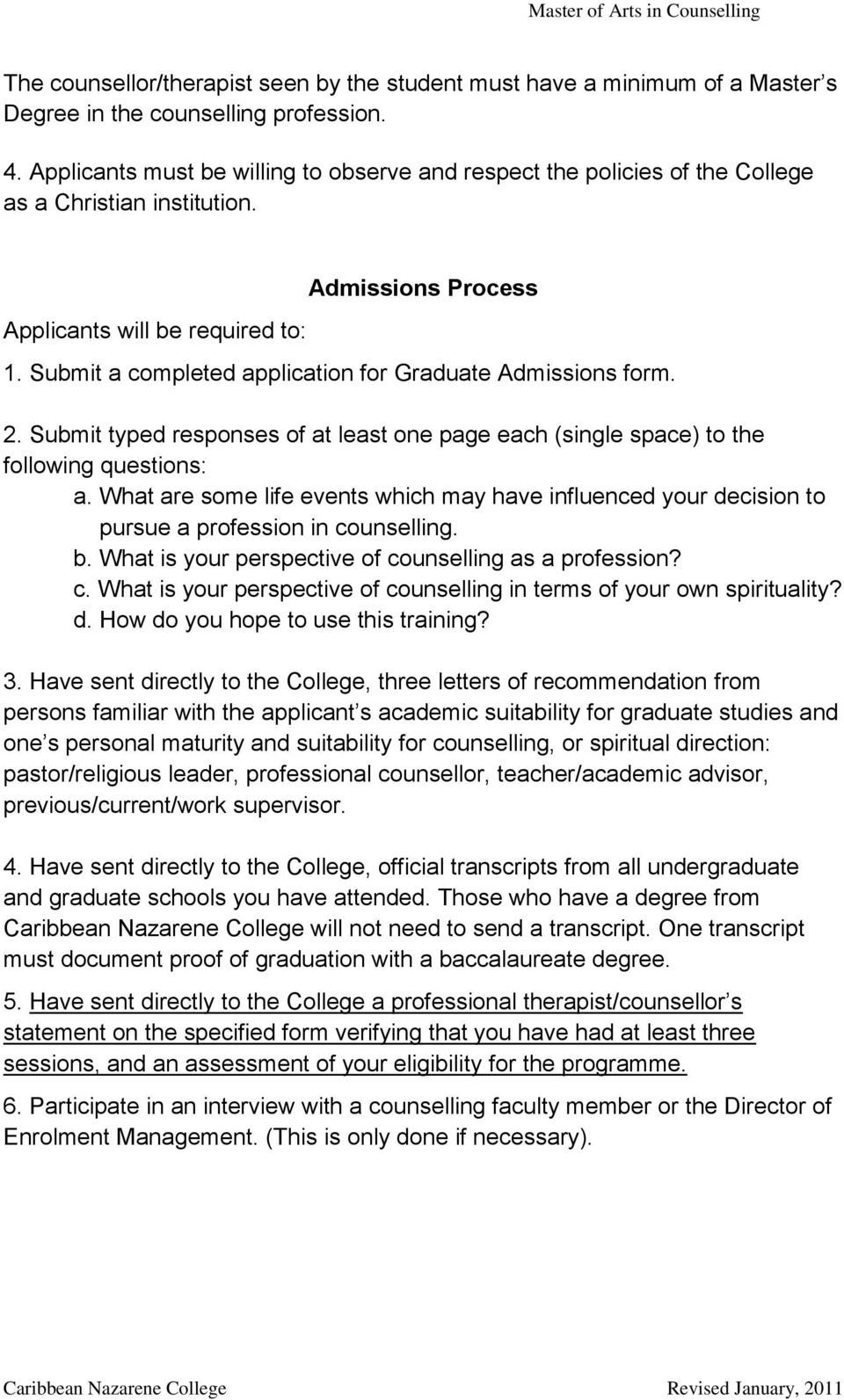 Submit a completed application for Graduate Admissions form. 2. Submit typed responses of at least one page each (single space) to the following questions: a.