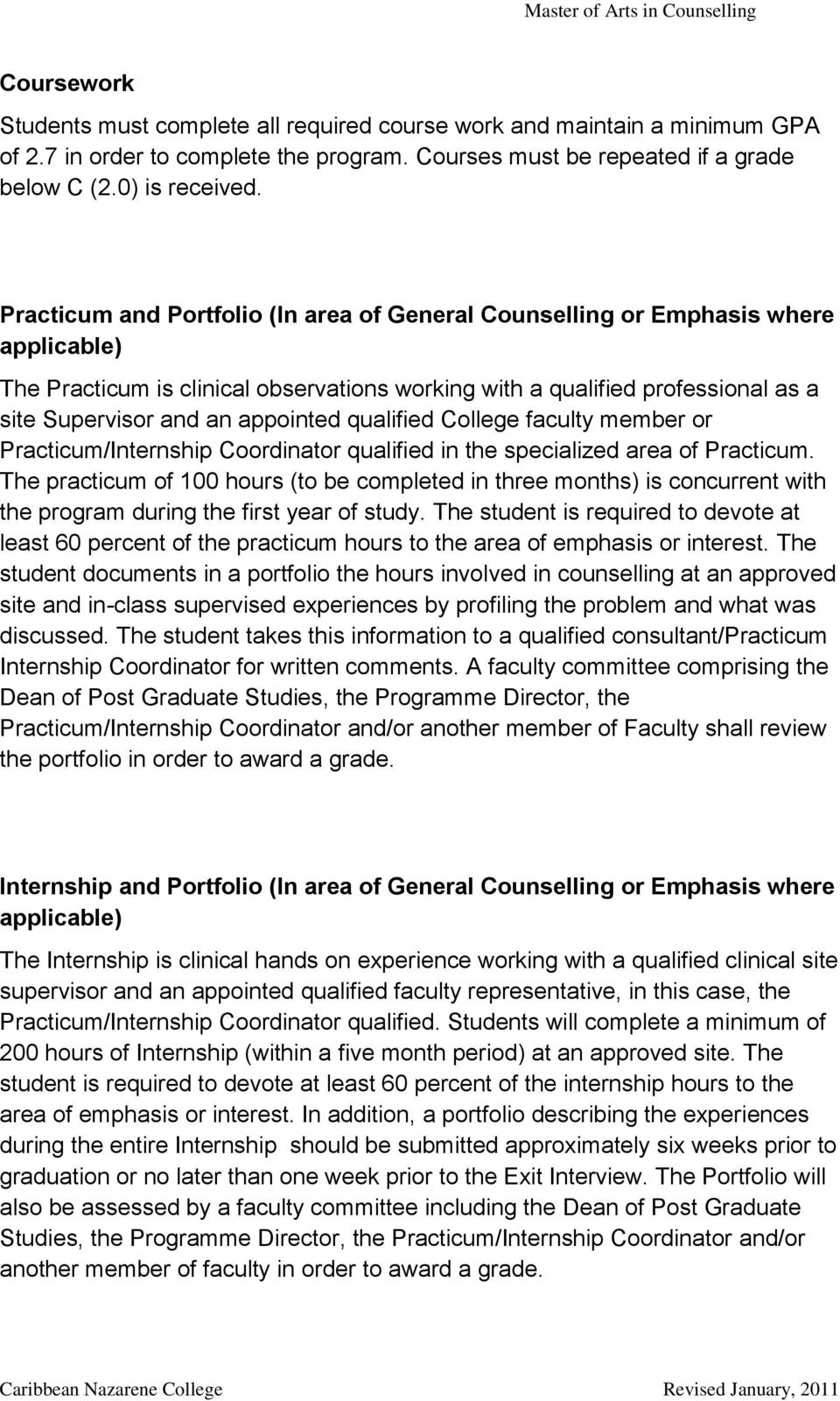 Practicum and Portfolio (In area of General Counselling or Emphasis where applicable) The Practicum is clinical observations working with a qualified professional as a site Supervisor and an