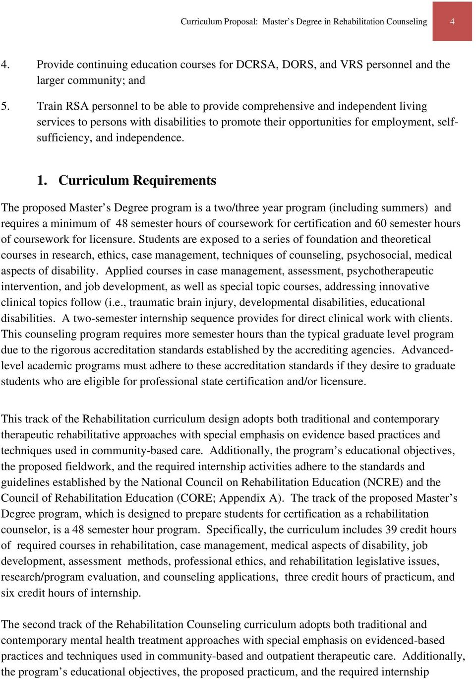 1. Curriculum Requirements The proposed Master s Degree program is a two/three year program (including summers) and requires a minimum of 48 semester hours of coursework for certification and 60