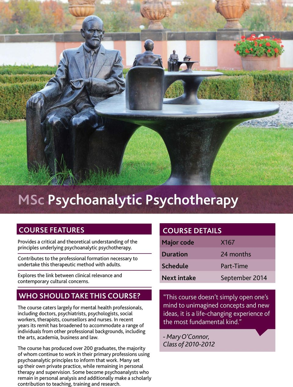 Who Should Take This Course? The course caters largely for mental health professionals, including doctors, psychiatrists, psychologists, social workers, therapists, counsellors and nurses.