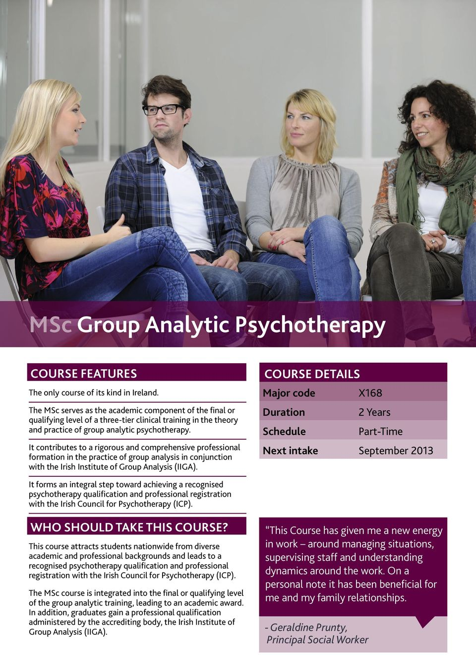 It contributes to a rigorous and comprehensive professional formation in the practice of group analysis in conjunction with the Irish Institute of Group Analysis (IIGA).