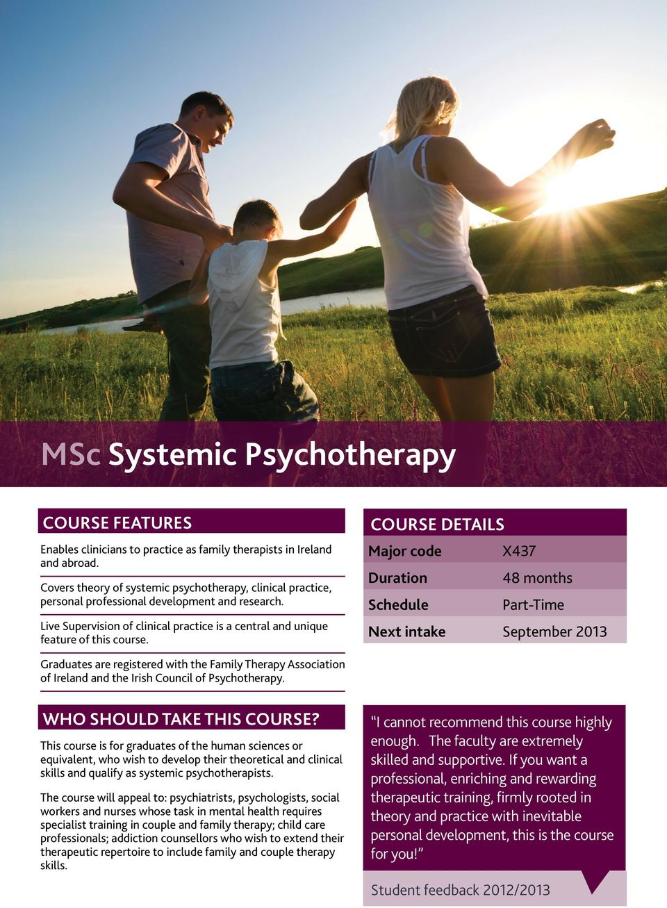 CouRSE DETAILS Major code X437 Duration 48 months Schedule Part-Time Next intake September 2013 Graduates are registered with the Family Therapy Association of Ireland and the Irish Council of