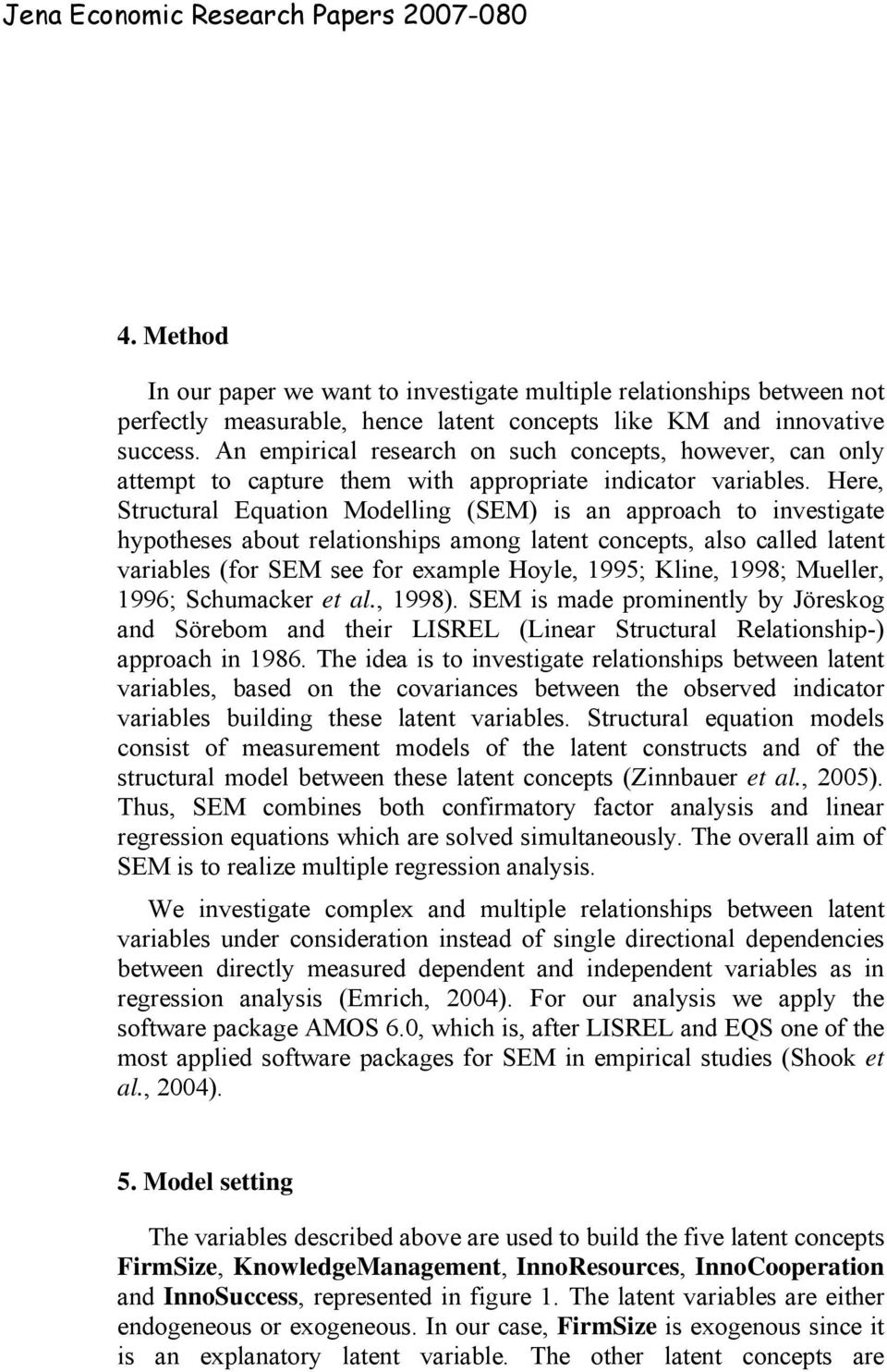 Here, Structural Equation Modelling (SEM) is an approach to investigate hypotheses about relationships among latent concepts, also called latent variables (for SEM see for example Hoyle, 1995; Kline,