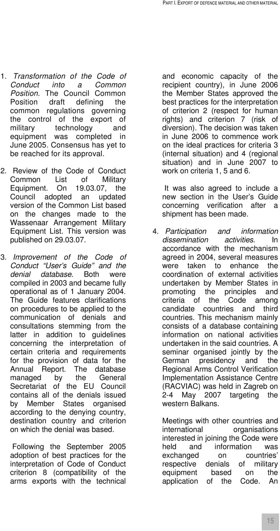 Consensus has yet to be reached for its approval. 2. Review of the Code of Conduct Common List of Military Equipment. On 19.03.