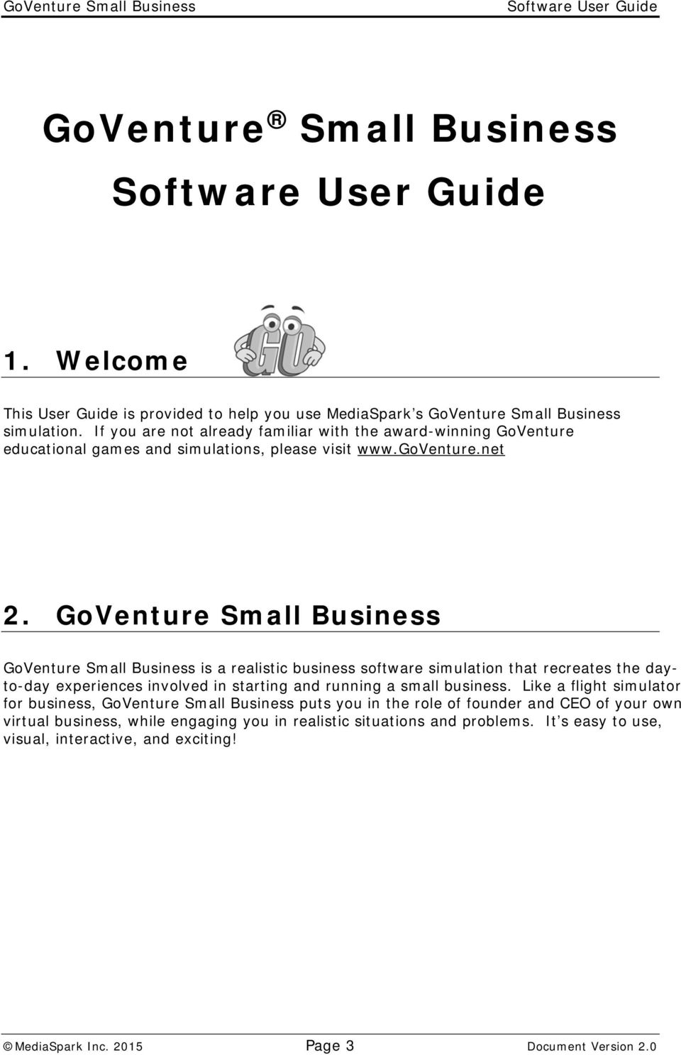 GoVenture Small Business GoVenture Small Business is a realistic business software simulation that recreates the dayto-day experiences involved in starting and running a small business.
