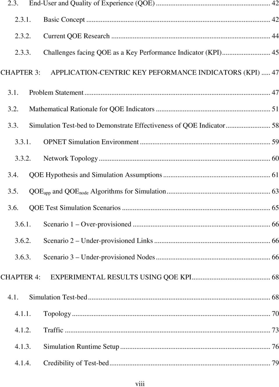 .. 58 3.3.1. OPNET Simulation Environment... 59 3.3.2. Network Topology... 60 3.4. QOE Hypothesis and Simulation Assumptions... 61 3.5. QOE app and QOE node Algorithms for Simulation... 63 3.6. QOE Test Simulation Scenarios.