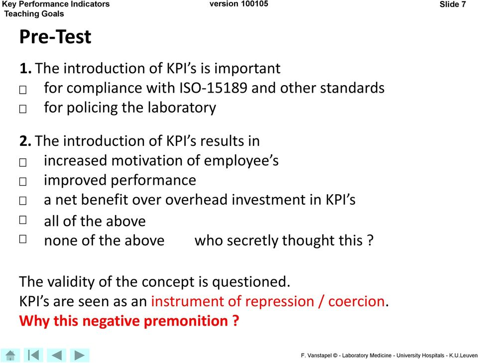 7 2. The introduction of KPI s results in increased motivation of employee s improved performance a net benefit over