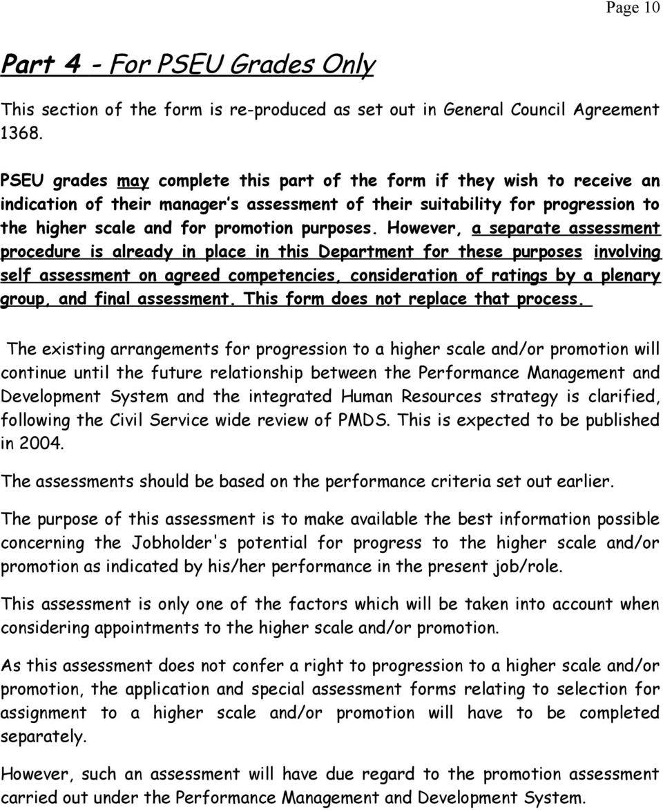 However, a separate assessment procedure is already in place in this Department for these purposes involving self assessment on agreed competencies, consideration of ratings by a plenary group, and
