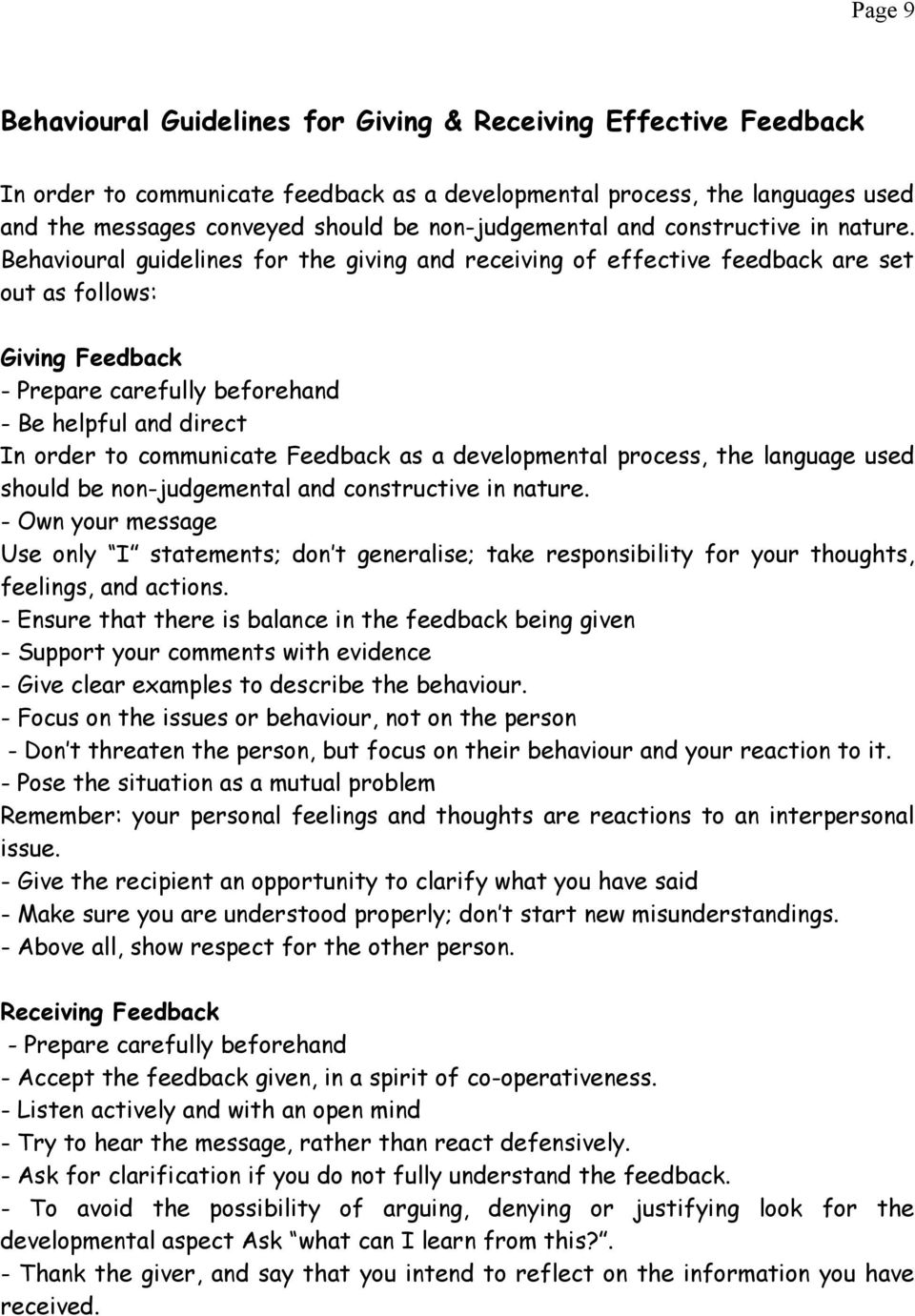 Behavioural guidelines for the giving and receiving of effective feedback are set out as follows: Giving Feedback - Prepare carefully beforehand - Be helpful and direct In order to communicate