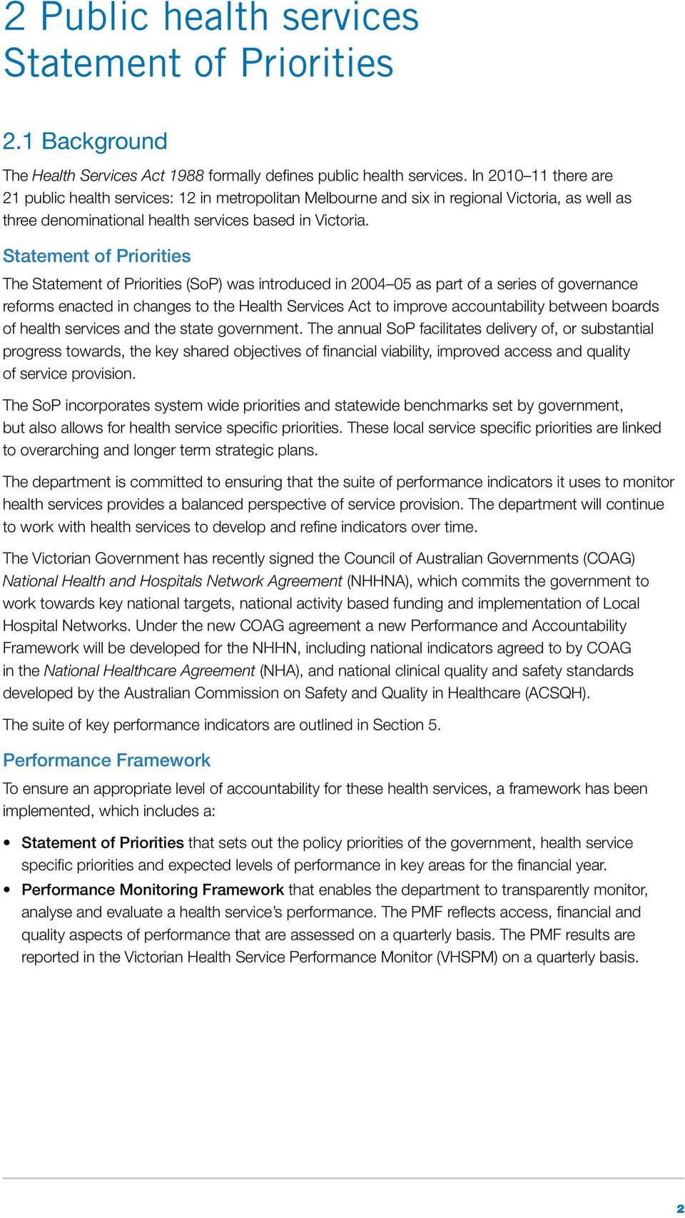 Statement of Priorities The Statement of Priorities (SoP) was introduced in 2004 05 as part of a series of governance reforms enacted in changes to the Health Services Act to improve accountability