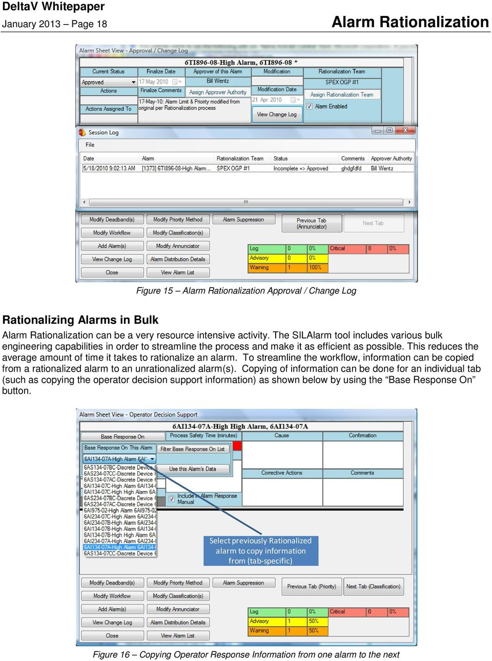This reduces the average amount of time it takes to rationalize an alarm. To streamline the workflow, information can be copied from a rationalized alarm to an unrationalized alarm(s).