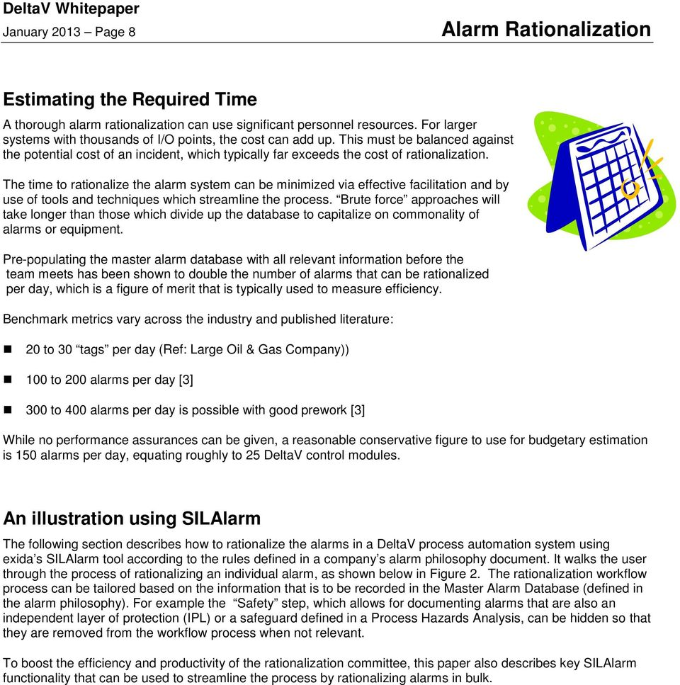 The time to rationalize the alarm system can be minimized via effective facilitation and by use of tools and techniques which streamline the process.