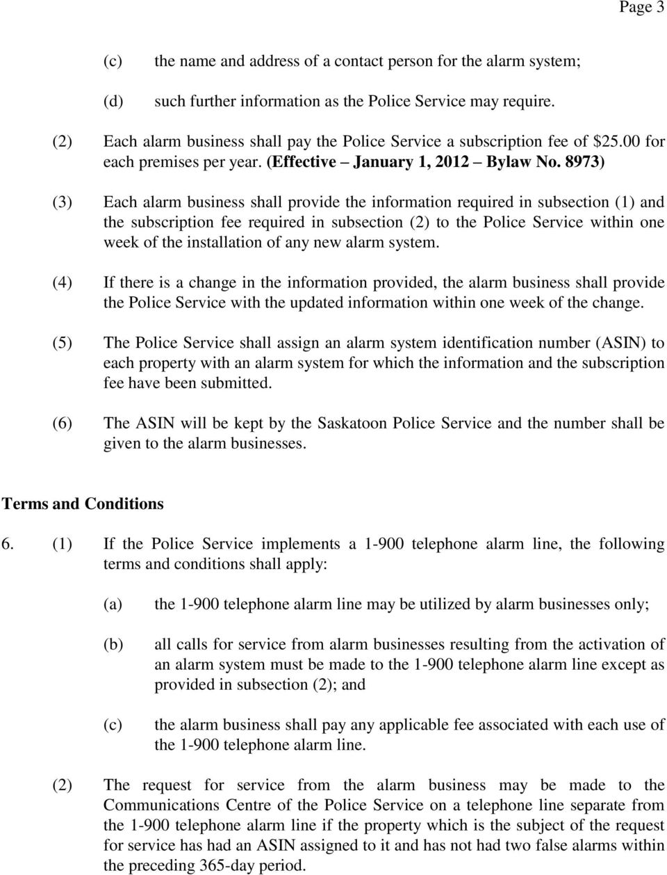 8973) (3) Each alarm business shall provide the information required in subsection (1) and the subscription fee required in subsection (2) to the Police Service within one week of the installation of