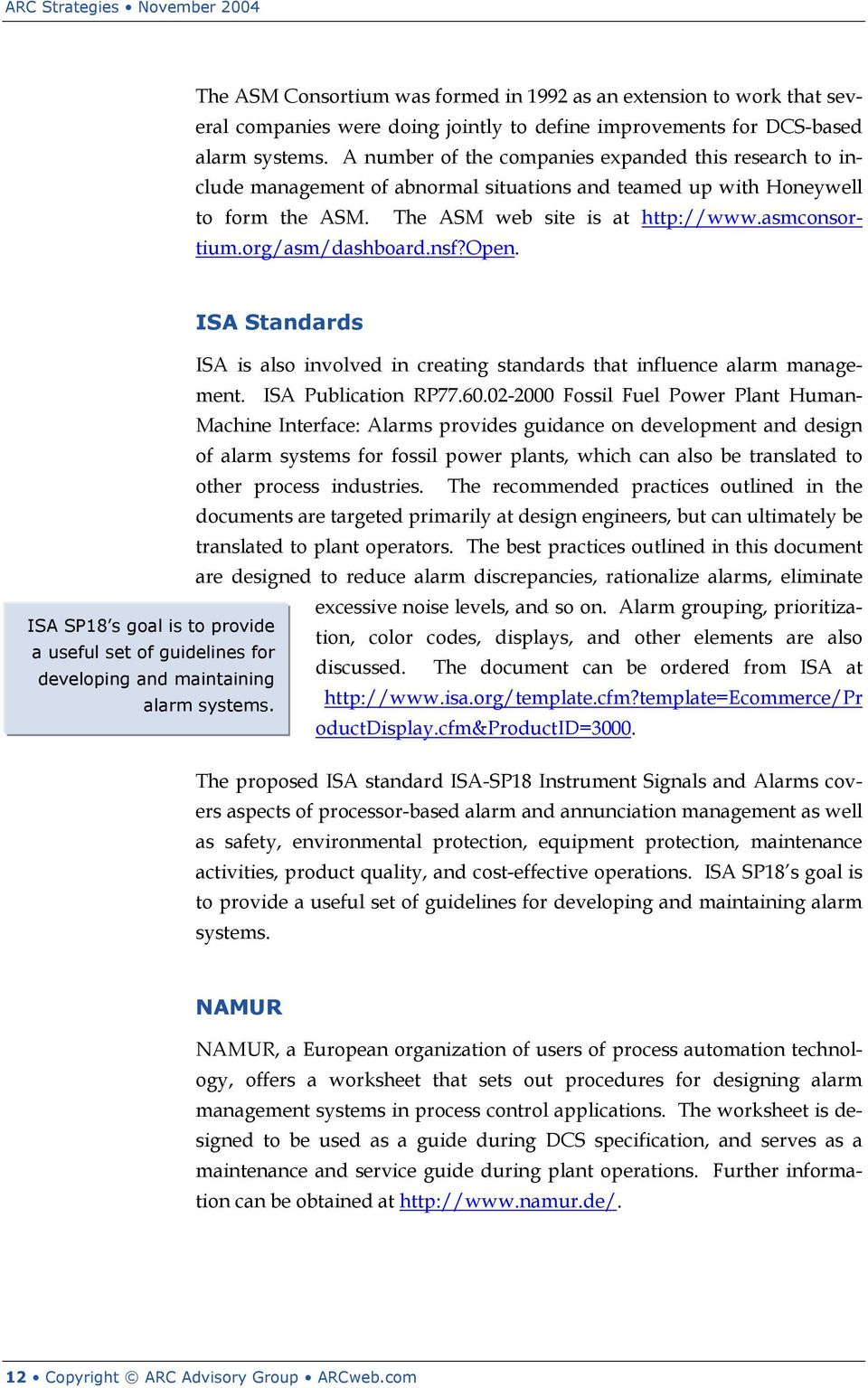 org/asm/dashboard.nsf?open. ISA Standards ISA is also involved in creating standards that influence alarm management. ISA Publication RP77.60.