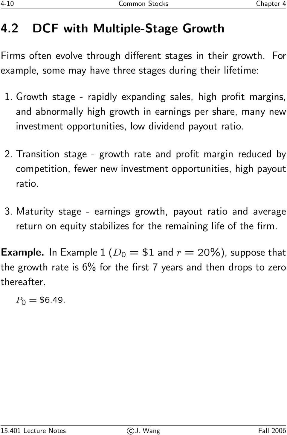 Transition stage - growth rate and profit margin reduced by competition, fewer new investment opportunities, high payout ratio. 3.