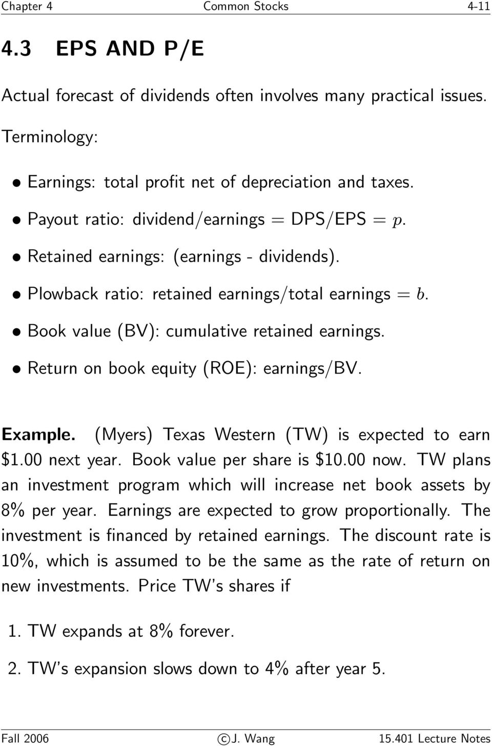 Return on book equity (ROE): earnings/bv. Example. (Myers) Texas Western (TW) is expected to earn $1.00 next year. Book value per share is $10.00 now.