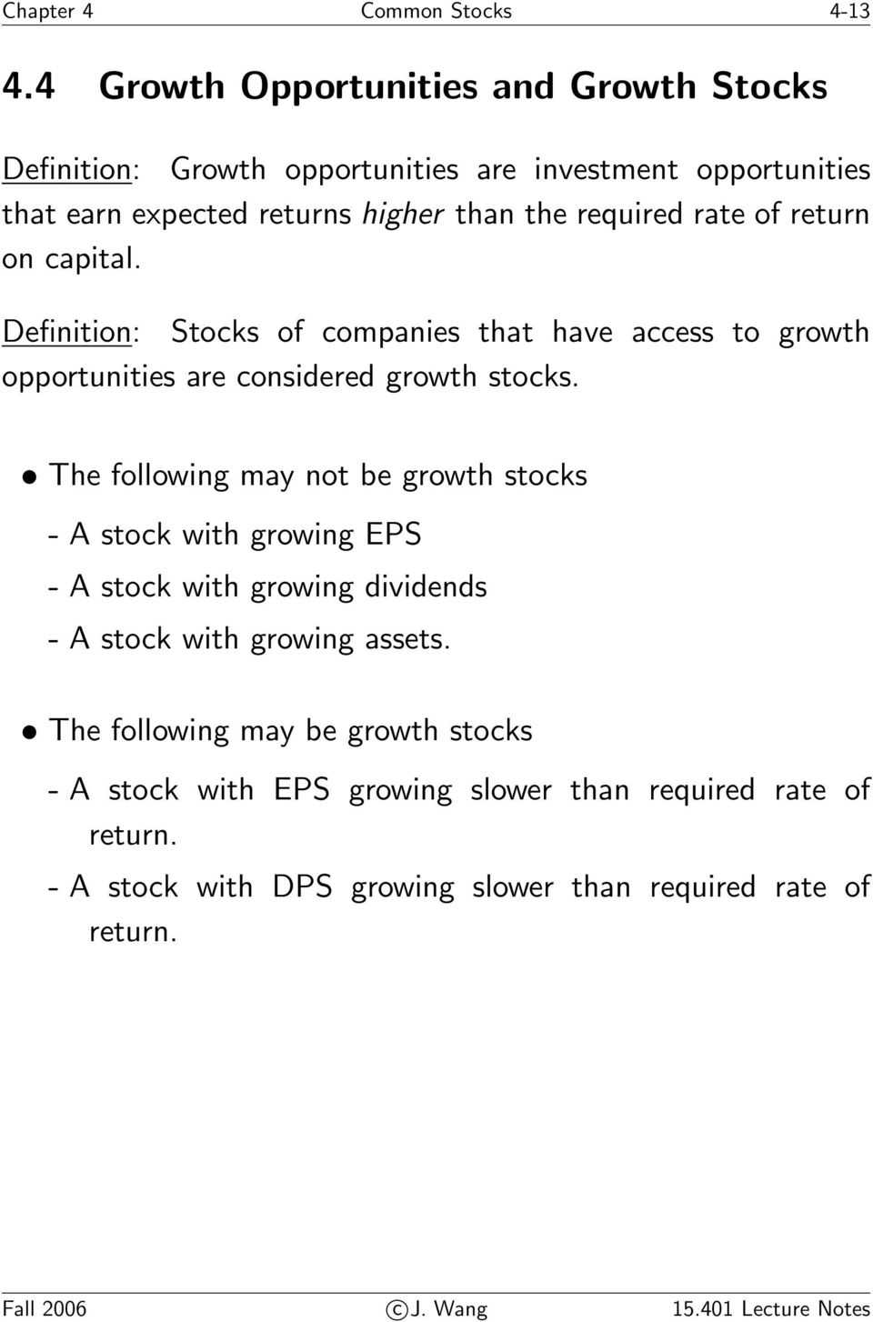 return on capital. Definition: Stocks of companies that have access to growth opportunities are considered growth stocks.