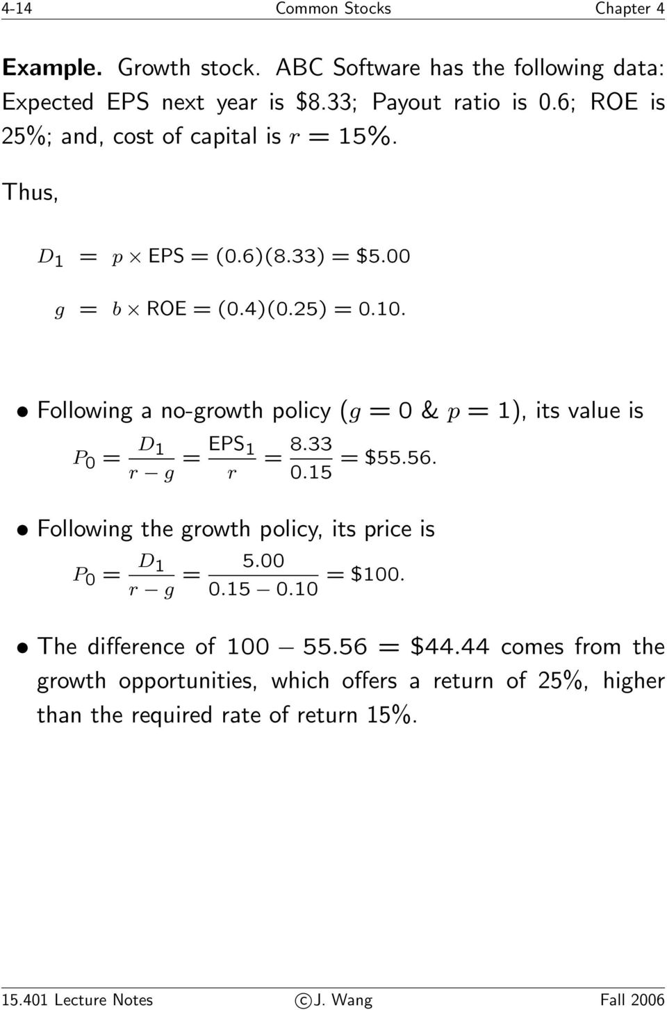 Following a no-growth policy (g =0& p =1), its value is P 0 = D 1 r g = EPS 1 r = 8.33 0.15 = $55.56.