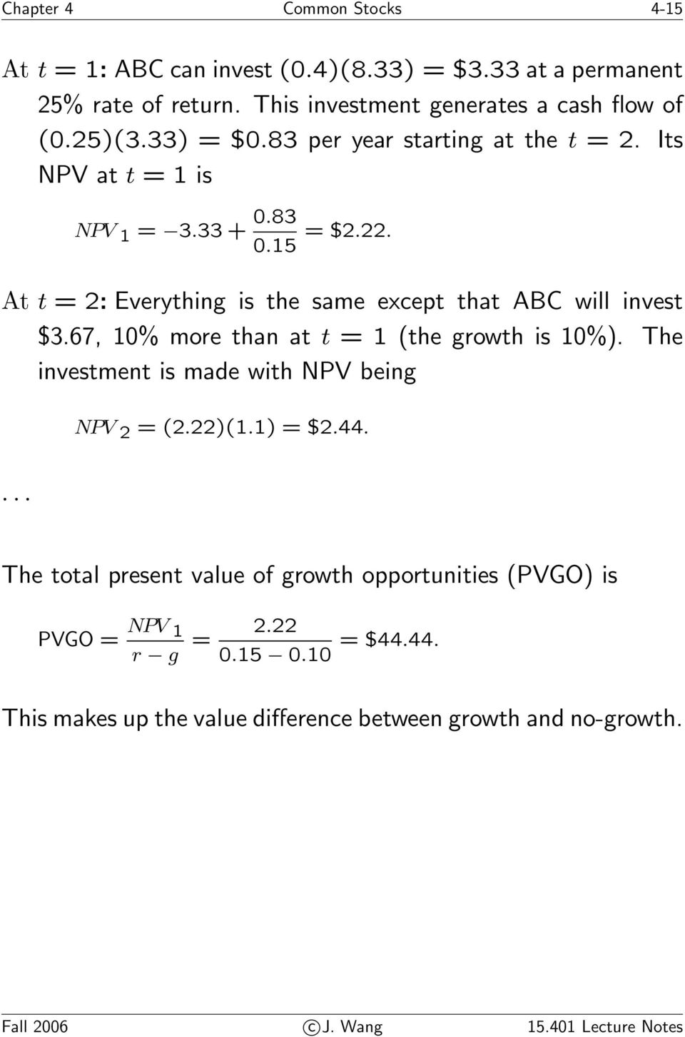 67, 10% more than at t =1(the growth is 10%). The investment is made with NPV being NPV 2 =(2.22)(1.1) = $2.44.
