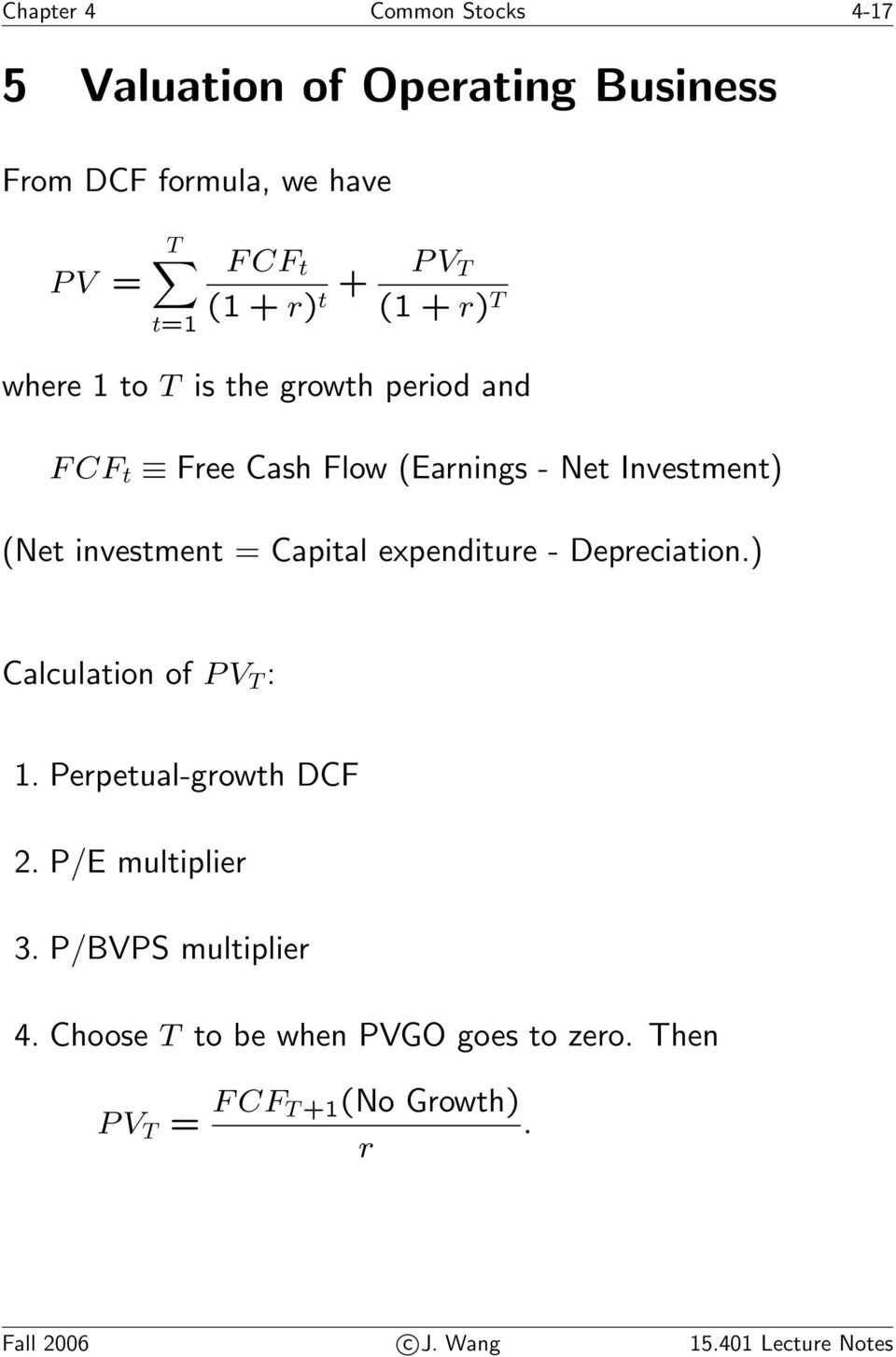 Capital expenditure - Depreciation.) Calculation of PV T : 1. Perpetual-growth DCF 2. P/E multiplier 3.