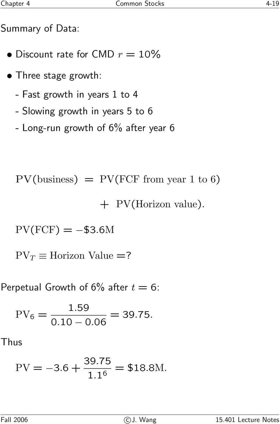 from year 1 to 6) + PV(Horizon value). PV(FCF) = $3.6M PV T Horizon Value =?